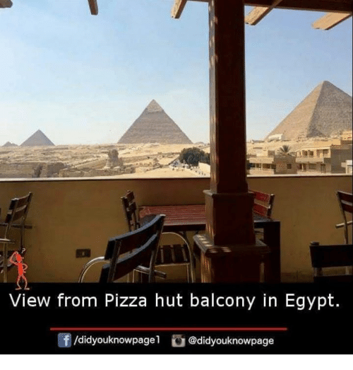 Memes, Pizza, and Pizza Hut: View from Pizza hut balcony in Egypt.  f/didyouknowpagel@didyouknowpage