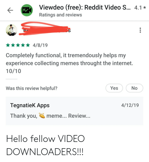 Thank You Meme: Viewdeo (free): Reddit Video S... 4.1  Ratings and reviews  4/8/19  Completely functional, it tremendously helps my  experience collecting memes throught the internet.  10/10  Was this review helpful?  Yes  No  TegnatieK Apps  4/12/19  Thank you,  meme... Review... Hello fellow VIDEO DOWNLOADERS!!!