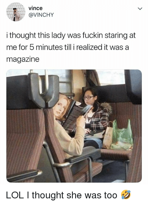 Lol, Relatable, and Thought: vince  @VINCHY  i thought this lady was fuckin staring at  me for 5 minutes till i realized it was a  magazine LOL I thought she was too 🤣