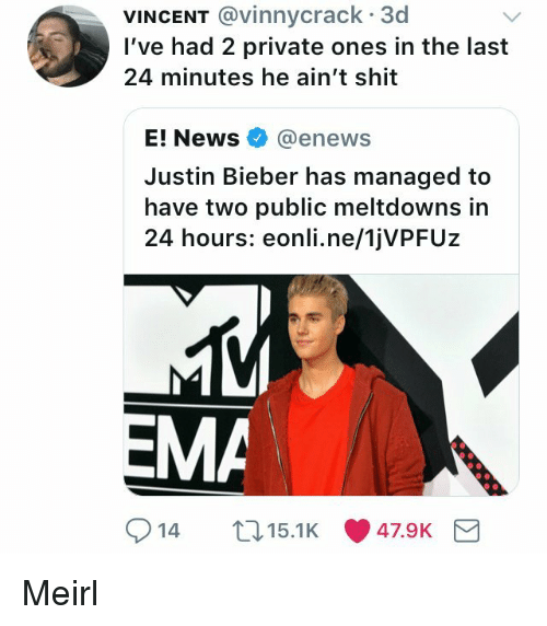 Enews: VINCENT @vinnycrack 3d  I've had 2 private ones in the last  24 minutes he ain't shit  E! News @enews  Justin Bieber has managed to  have two public meltdowns in  24 hours: eonli.ne/1jVPFUz  EMA  914 15.1K Meirl