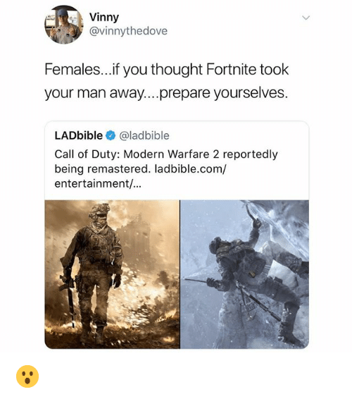 Call of Duty Modern Warfare 2, Memes, and Call of Duty: Vinny  @vinnythedove  Females..if you thought Fortnite took  your man away....prepare yourselves  LADbible@ladbible  Call of Duty: Modern Warfare 2 reportedly  being remastered. ladbible.com/  entertainment/... 😮
