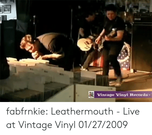 Tumblr, youtube.com, and Blog: Vintage Vinyl Records - fabfrnkie:  Leathermouth - Live at Vintage Vinyl 01/27/2009