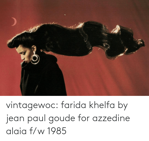 paul: vintagewoc: farida khelfa by jean paul goude for azzedine alaia f/w 1985