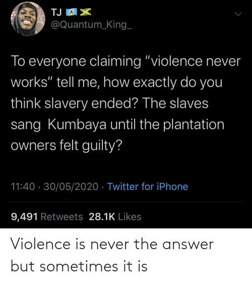answer: Violence is never the answer but sometimes it is