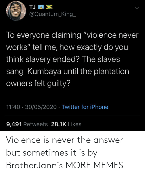 answer: Violence is never the answer but sometimes it is by BrotherJannis MORE MEMES