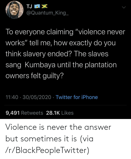 answer: Violence is never the answer but sometimes it is (via /r/BlackPeopleTwitter)