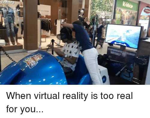 Virtual Reality: ViralH When virtual reality is too real for you...
