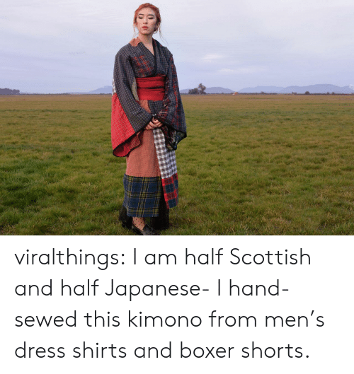 Boxer: viralthings:  I am half Scottish and half Japanese- I hand-sewed this kimono from men's dress shirts and boxer shorts.