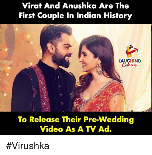 History, Video, and Wedding: Virat And Anushka Are The  First Couple In Indian History  LAUGHING  Colowrs  To Release Their Pre-Wedding  Video As A TV Ad. #Virushka