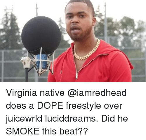 Dope, Memes, and Virginia: Virginia native @iamredhead does a DOPE freestyle over juicewrld luciddreams. Did he SMOKE this beat??