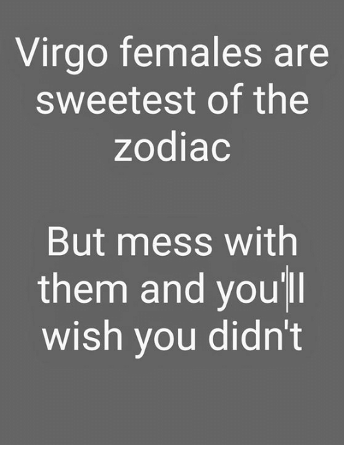 Virgo, Zodiac, and Them: Virgo females are  sweetest of the  zodiac  But mess with  them and you'll  wish you didn't