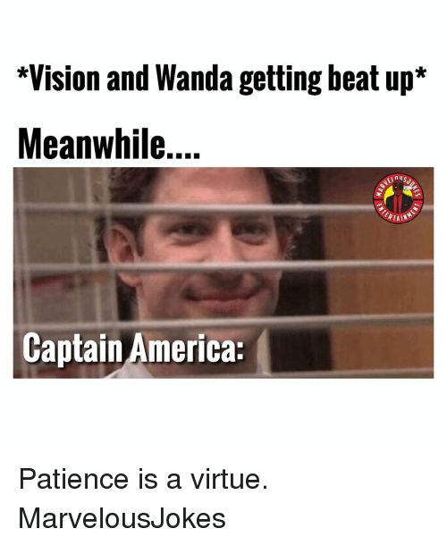 America, Memes, and Vision: *Vision and Wanda getting beat up*  Meanwhile...  nil  ERTAIN  Captain America: Patience is a virtue. MarvelousJokes