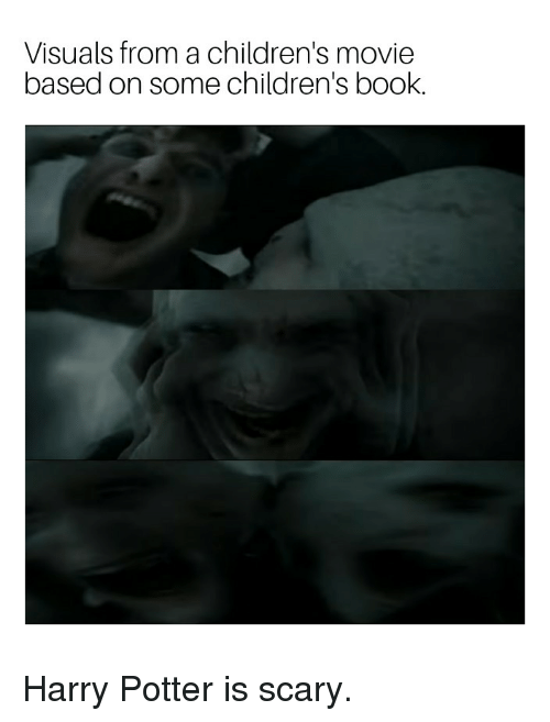 Harry Potter, Reddit, and Book: Visuals from a children's movie  based on some children's book.