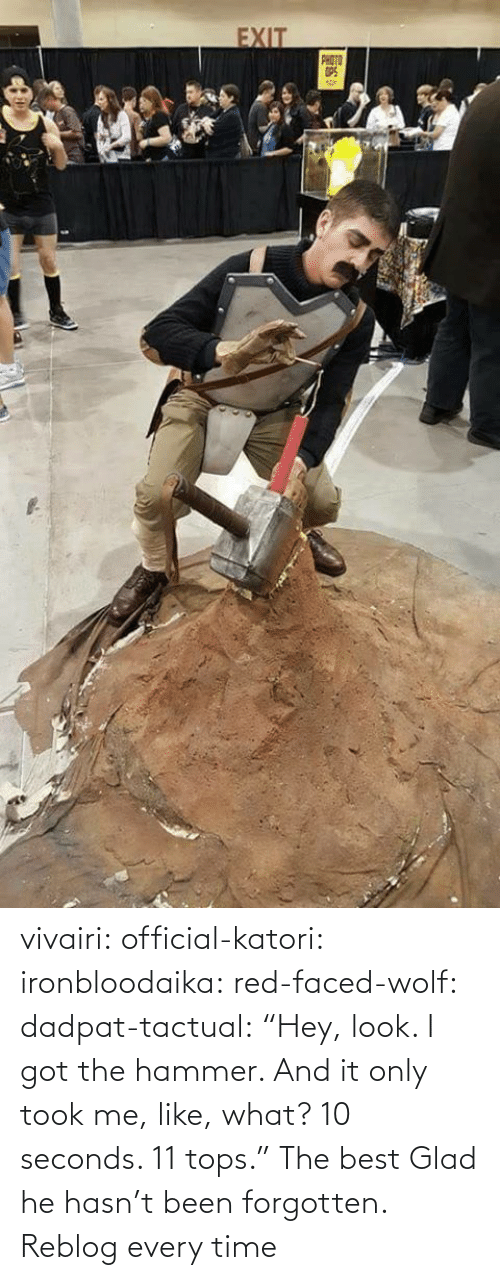 """faced: vivairi:  official-katori:  ironbloodaika:  red-faced-wolf:  dadpat-tactual:    """"Hey, look. I got the hammer. And it only took me, like, what? 10 seconds. 11 tops.""""    The best   Glad he hasn't been forgotten.     Reblog every time"""