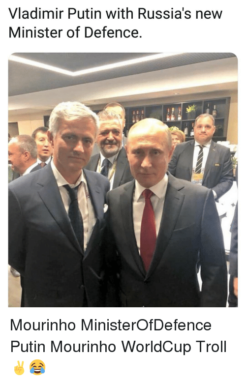 Memes, Troll, and Vladimir Putin: Vladimir Putin with Russia's new  Minister of Defence. Mourinho MinisterOfDefence Putin Mourinho WorldCup Troll ✌😂