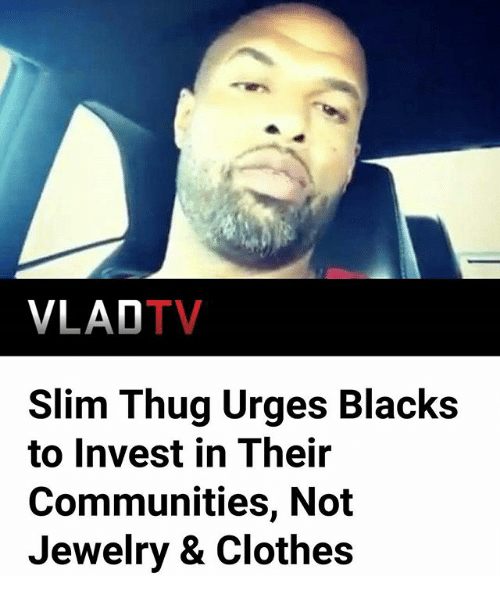 Clothes, Memes, and Thug: VLADTV  Slim Thug Urges Blacks  to Invest in Their  Communities, Not  Jewelry & Clothes