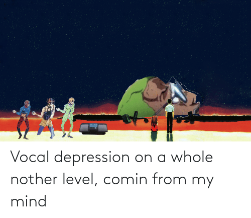 Nother: Vocal depression on a whole nother level, comin from my mind