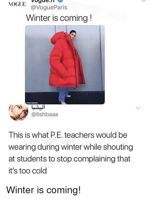 colo: VOGUEoge.  GlE@VogueParis  Winter is coming!  @lishbaaa  IS  This is what P.E. teachers would be  wearing during winter while shouting  at students to stop complaining that  it's too colo Winter is coming!
