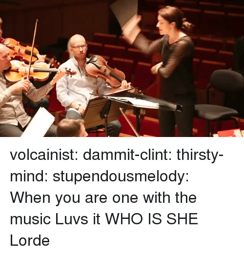Lorde: volcainist:  dammit-clint: thirsty-mind:  stupendousmelody:  When you are one with the music  Luvs it  WHO IS SHE   Lorde