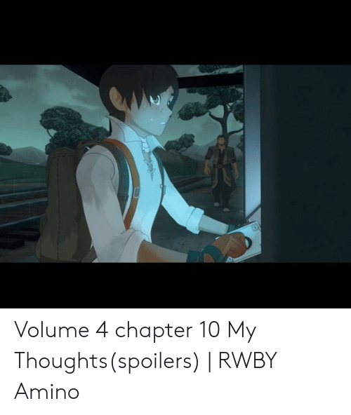 Rwby Volume 4 Chapter 10: Volume 4 chapter 10 My Thoughts(spoilers) | RWBY Amino
