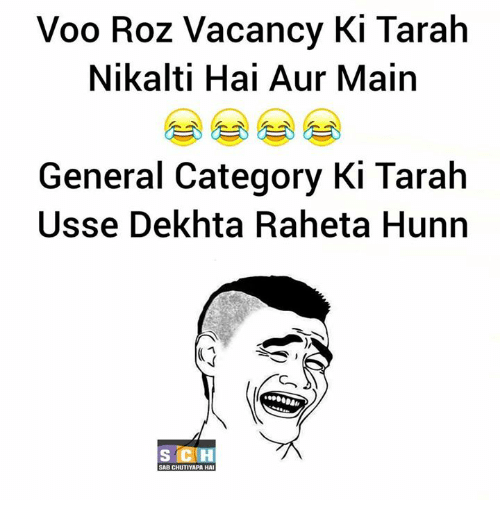 Memes, Roz, and Maine: Voo Roz Vacancy Ki Tarah  Nikalti Hai Aur Main  General Category Ki Tarah  Usse Dekhta Raheta Hunn  s CH  SAB CHUTIYAPALHA