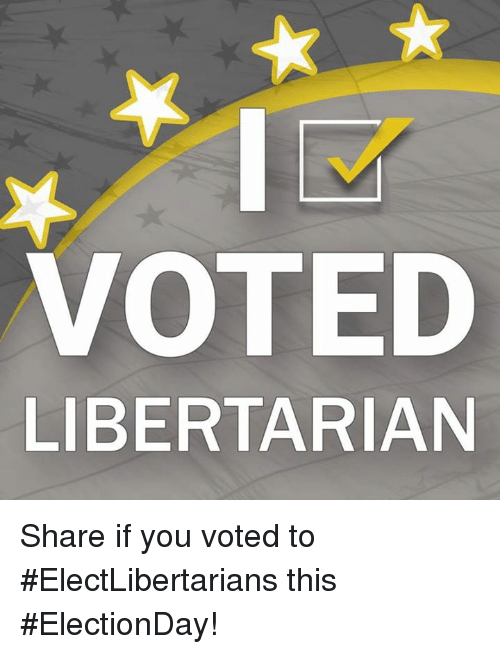 Memes, Libertarian, and 🤖: VOTED  LIBERTARIAN Share if you voted to #ElectLibertarians this #ElectionDay!