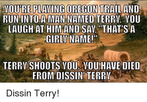 Oregon Trail, Oregon, and Terrible Facebook: VOU'RE PLAVING OREGON TRAIL  AND  LAUGH AT HIMAND SAY THATS A  TERRY SHOOTS VOU NOU HAVE DIED  FROMDISSIN TERRY