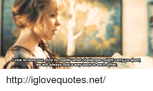 Http, Net, and What: vow to loveyou. And nomatter what challenges might carryus apart  wewil/always finda waybackttoeachother http://iglovequotes.net/