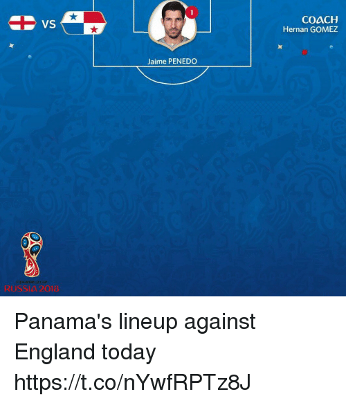 England, Memes, and Russia: VS  COACH  Hernan GOMEZ  Jaime PENEDO  RUSSIA 2018 Panama's lineup against England today https://t.co/nYwfRPTz8J