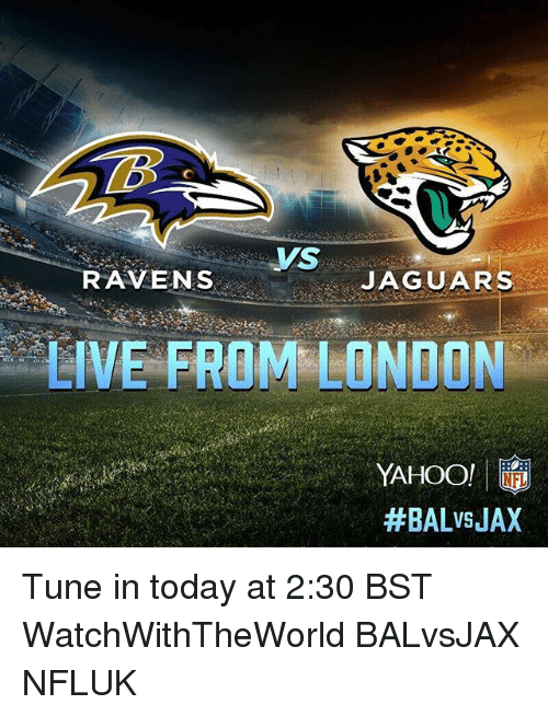 Memes, Nfl, and Live: VS  RAVENS  JAGUARS  LIVE FROM LONDON  YAHOO! |  #BALvsJAX  NFL Tune in today at 2:30 BST WatchWithTheWorld BALvsJAX NFLUK