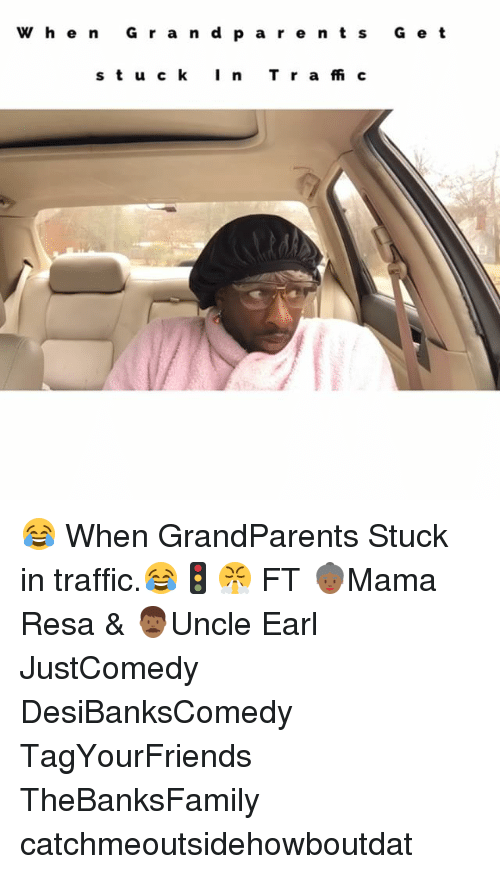 Memes, 🤖, and A&r: W h e n G r a n d p a r e n t s G e t  s t u c k I n  T r a ffi c ‪😂 When GrandParents Stuck in traffic.😂🚦😤 FT 👵🏾Mama Resa & 👨🏾Uncle Earl‬ JustComedy DesiBanksComedy TagYourFriends TheBanksFamily catchmeoutsidehowboutdat