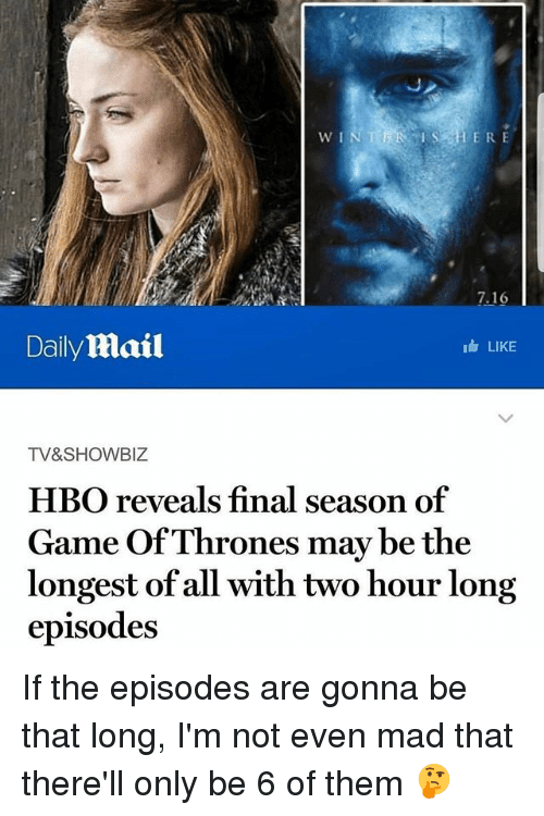 Hbo, Memes, and Game: W I  IERE  7.16  DailyMail  LIKE  TV&SHOWBIZ  HBO reveals final season of  Game OfThrones may be the  longest of all with two hour long  episodes If the episodes are gonna be that long, I'm not even mad that there'll only be 6 of them 🤔