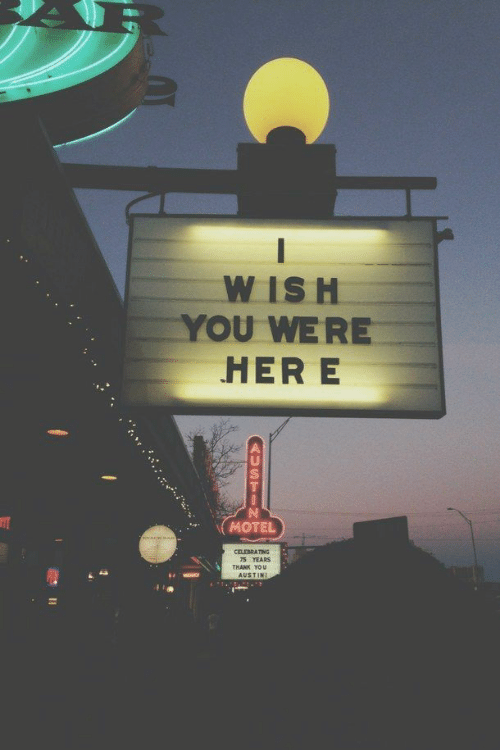 Thank You, Austin, and Her: W ISH  YOU WERE  HER E  MOTEL  CELEBRATING  S YEARS  THANK YOU  AUSTIN: