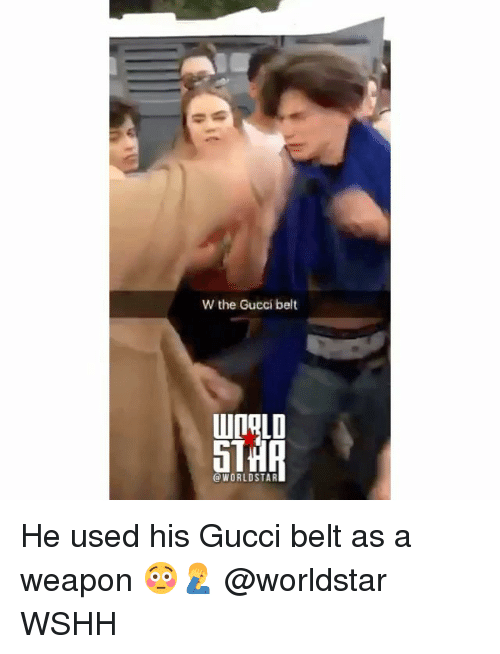 Gucci Belt: W the Gucci belt  IOLD  5T  @WORLDSTAR He used his Gucci belt as a weapon 😳🤦‍♂️ @worldstar WSHH