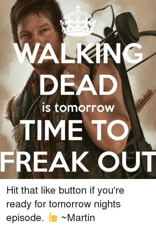 Martin, Memes, and Time: WA  DEAD  is tomorrow  TIME TO  FREAK OUT Hit that like button if you're ready for tomorrow nights episode. 👍 ~Martin