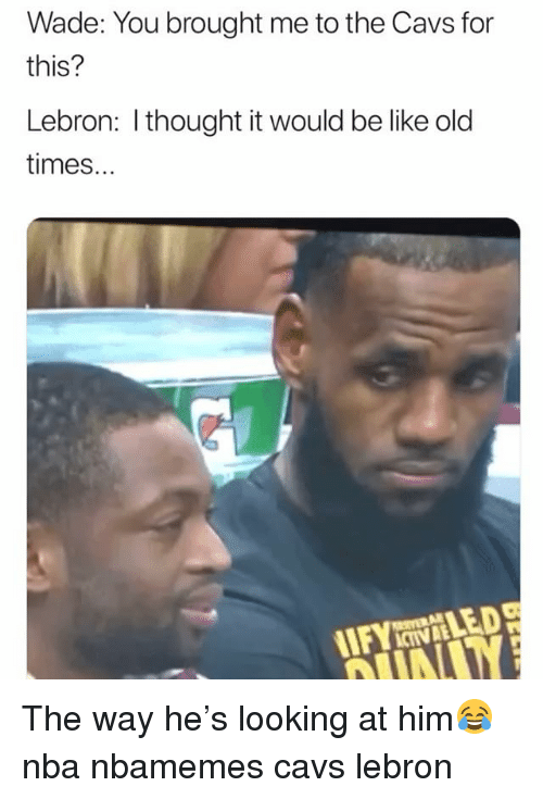 Basketball, Be Like, and Cavs: Wade: You brought me to the Cavs for  this?  Lebron: I thought it would be like old  times... The way he's looking at him😂 nba nbamemes cavs lebron