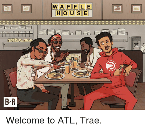House, Atl, and  Welcome: WAIFIFILE  HOUSE  B R Welcome to ATL, Trae.