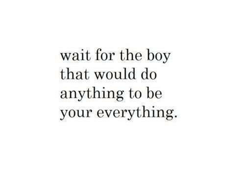 Boy That: wait for the boy  that would do  anything to be  your everything.