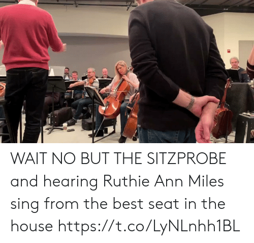 Memes, Best, and House: WAIT NO BUT THE SITZPROBE and hearing Ruthie Ann Miles sing from the best seat in the house https://t.co/LyNLnhh1BL