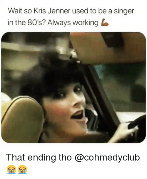 Kris Jenner: Wait so Kris Jenner used to be a singer  in the 80's? Always working That ending tho @cohmedyclub 😭😭
