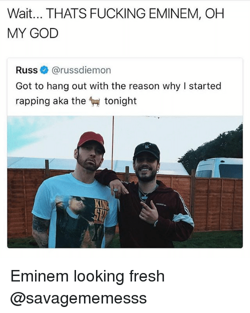 Oh My Gods: Wait... THATS FUCKING EMINEM, OH  MY GOD  Russ@russdiemon  Got to hang out with the reason why I started  rapping aka the tonight Eminem looking fresh @savagememesss