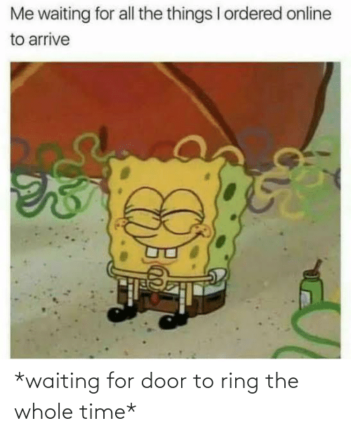 ring: *waiting for door to ring the whole time*