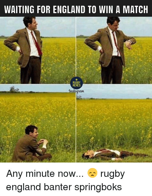 England, Memes, and Match: WAITING FOR ENGLAND TO WIN A MATCH  RUGBY  MEMES  ns Any minute now... 😞 rugby england banter springboks