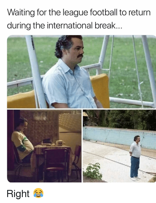 Football, Memes, and Break: Waiting for the league football to return  during the international break Right 😂