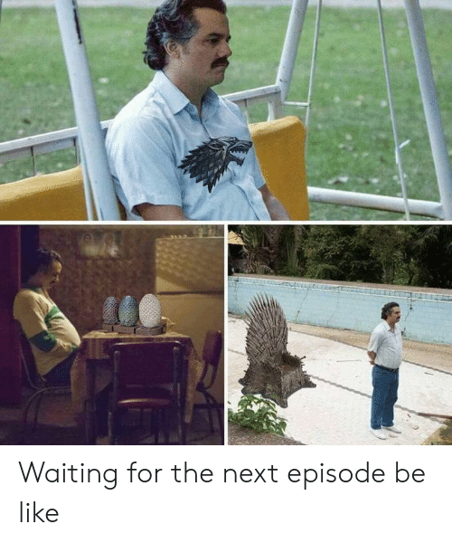 Be Like, Dank, and The Next Episode: Waiting for the next episode be like