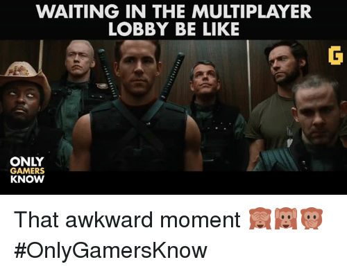 Video Games, That Awkward Moment, and Awkward Moment: WAITING IN THE MULTIPLAYER  LOBBY BE LIKE  ONLY  GAMERS  KNOW That awkward moment 🙈🙉🙊 #OnlyGamersKnow