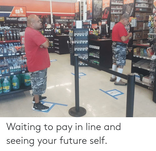 Waiting...: Waiting to pay in line and seeing your future self.