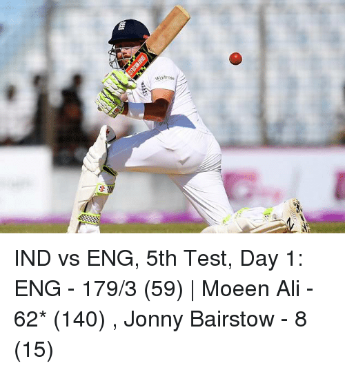 Memes, 🤖, and Eng: Waitrose IND vs ENG, 5th Test, Day 1: ENG - 179/3 (59) | Moeen Ali - 62* (140) , Jonny Bairstow - 8 (15)