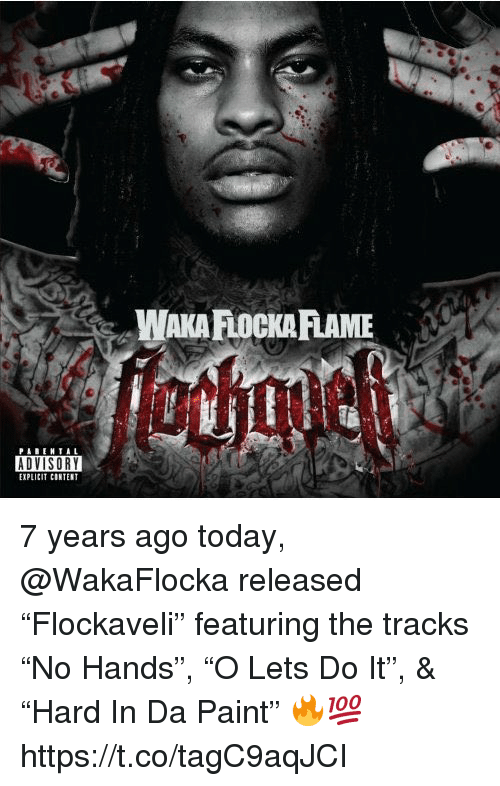 "Waka Flocka, Paint, and Today: WAKA FLOCKA FLAME  PAREHTAL  EXPLICIT CONTENT 7 years ago today, @WakaFlocka released ""Flockaveli"" featuring the tracks ""No Hands"", ""O Lets Do It"", & ""Hard In Da Paint"" 🔥💯 https://t.co/tagC9aqJCI"