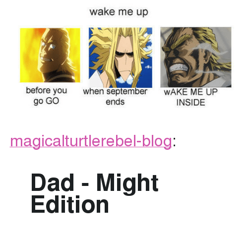 dad tumblr and blog wake me up before you go go when september